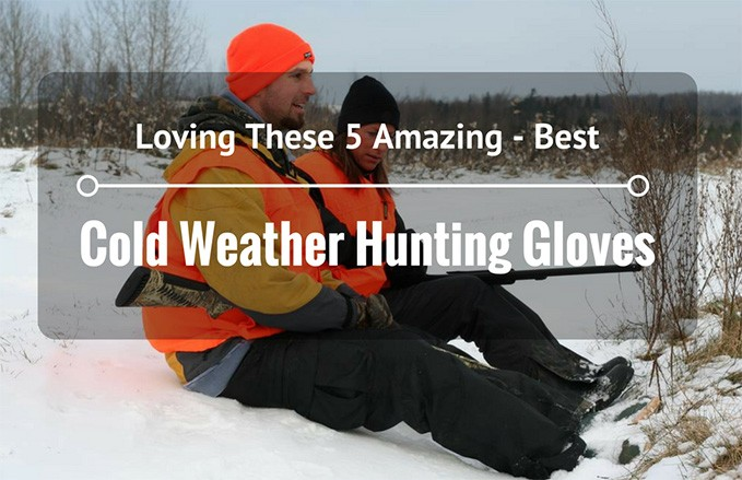 Top 5 Best Cold Weather Hunting Gloves Reviews 2017